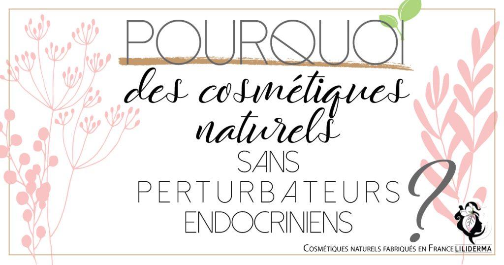 Pourquoi des cosmétiques naturels sans perturbateurs endocriniens ?
